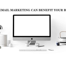 How Email Marketing can benefit your business?