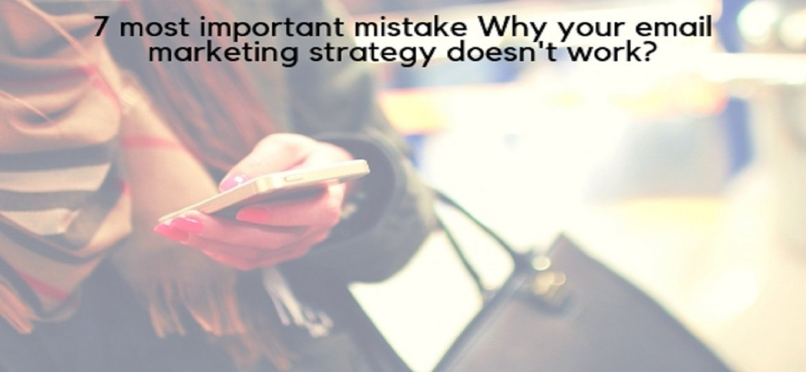 7 most important mistake Why your email marketing strategy doesn't work