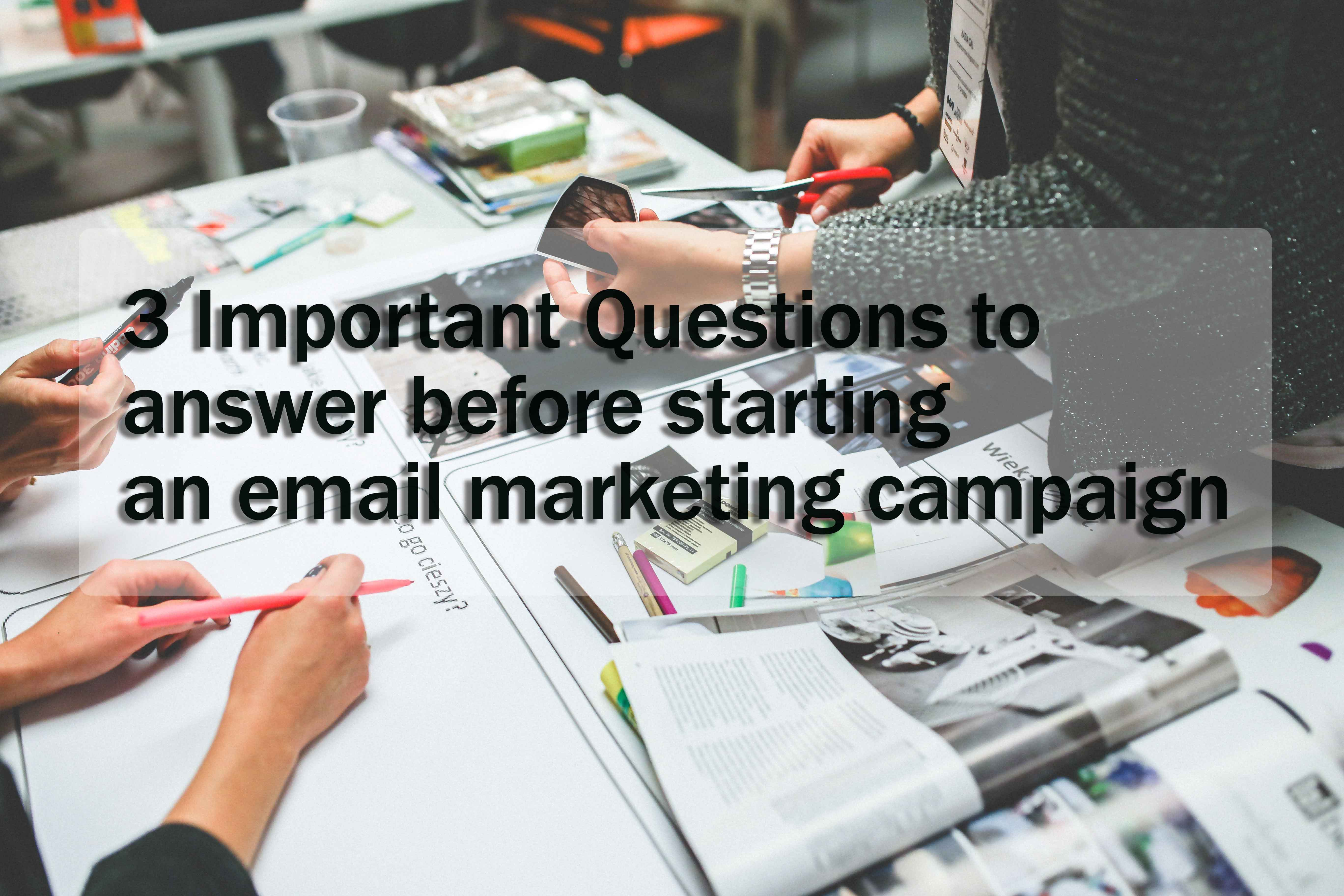 3 important questions to answer before starting an email marketing campaign