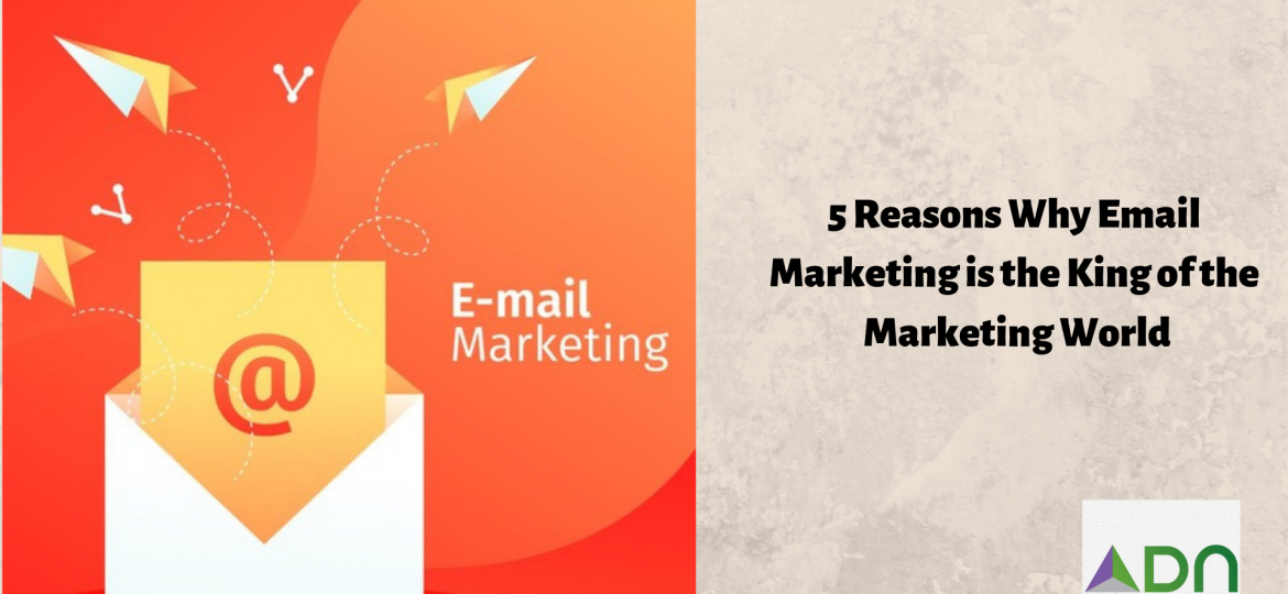 5 Reasons Why Email Marketing is the King of the Marketing World (2)
