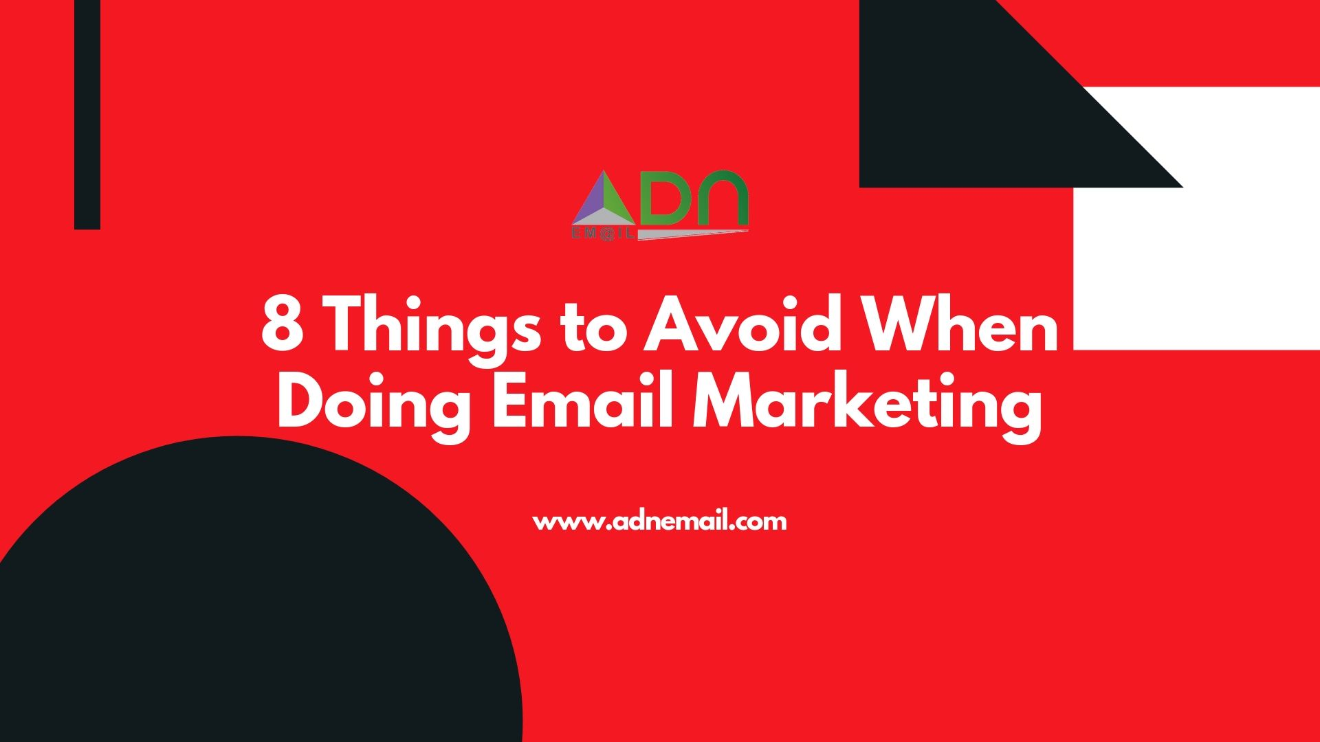 8 Things to Avoid When Doing Email Marketing - ADN Email