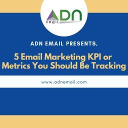 5 Email Marketing KPI or Metrics You Should Be Tracking