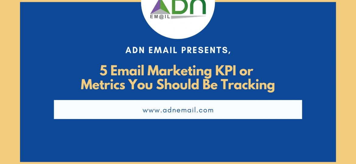 5 Email Marketing KPI or Metrics You Should Be Tracking - ADN Email